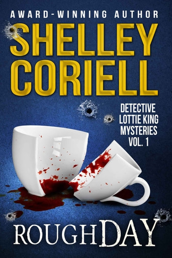 Rough Day - Detective Lottie King Mysteries, Vol. 1 ebook by Shelley Coriell