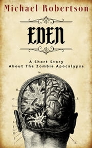 Eden: A Short Story About the Zombie Apocalypse ebook by Michael Robertson