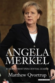 Angela Merkel - Europe's Most Influential Leader ebook by MATTHEW QVORTRUP