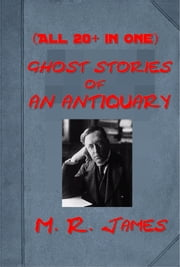 Complete Ghost Stories Anthologies of M. R. James (20+ in 1) ebook by M. R. James