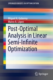 Post-Optimal Analysis in Linear Semi-Infinite Optimization ebook by Miguel A. Goberna,Marco A. López