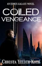 Coiled Vengeance ebook by Christa Yelich-Koth