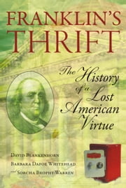 Franklin's Thrift - The Lost History of an American Virtue ebook by David Blankenhorn,Barbara Dafoe Whitehead,Sorcha Brophy-Warren