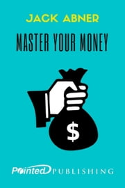 Master Your Money ebook by Jack Abner,Pointed Publishing