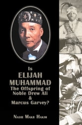 Is Elijah Muhammad The Offspring Of Noble Drew Ali And Marcus Garvey ebook by Nasir Makr Hakim