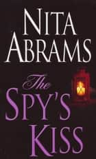 The Spy's Kiss ebook by Nita Abrams