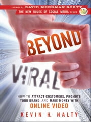 Beyond Viral - How to Attract Customers, Promote Your Brand, and Make Money with Online Video ebook by Kevin Nalty,David Meerman Scott