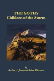 The Goths - Children of the Storm ebook by Arthur A. Jones; Robin Wiseman