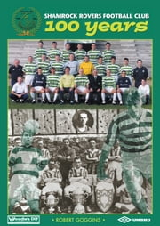 Shamrock Rovers Football Club 100 Years (for tablet devices) ebook by Robert Goggins