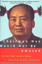 Chairman Mao Would Not Be Amused - Fiction from Today's China ebook by