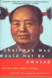 Chairman Mao Would Not Be Amused - Fiction from Today's China ebook by Howard Goldblatt