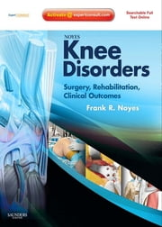 Noyes' Knee Disorders: Surgery, Rehabilitation, Clinical Outcomes ebook by Frank R. Noyes