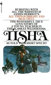 Tisha - The Story of a Young Teacher in the Alaska Wilderness ebook by Robert Specht