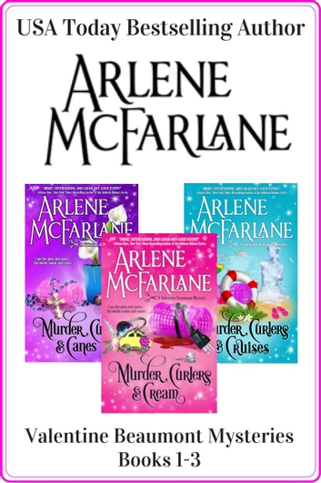 The Valentine Beaumont Mystery Series: Books 1-3 - (Murder, Curlers & Cream / Murder, Curlers & Canes / Murder, Curlers & Cruises) ebook by Arlene McFarlane