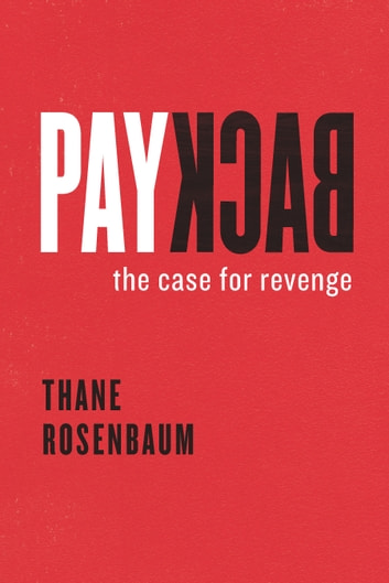 Payback - The Case for Revenge ebook by Thane Rosenbaum