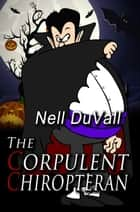 The Corpulent Chiropteran ebook by Nell DuVall