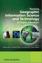 Teaching Geographic Information Science and Technology in Higher Education eBook by David Unwin, Nicholas Tate, Kenneth Foote,...