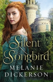 The Silent Songbird ebook by Melanie Dickerson