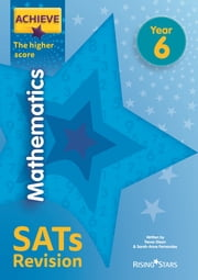 Achieve Mathematics SATs Revision The Higher Score Year 6 ebook by Trevor Dixon, Sarah-Anne Fernandes