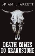 Death Comes to Grandstone - A Novella of the Weird West ebook by Brian J. Jarrett