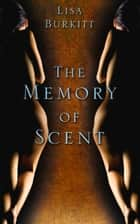 The Memory of Scent ebook by Lisa Burkitt