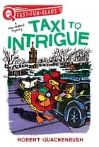 Taxi to Intrigue - A Miss Mallard Mystery ebook by Robert Quackenbush, Robert Quackenbush