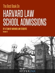 The Best Book On Harvard Law School Admissions ebook by Harvard Law Students