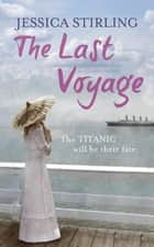 The Last Voyage - a story of the Titanic ebook by Jessica Stirling