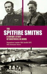 The Spitfire Smiths - A Unique Story of Brothers in Arms ebook by Rod Smith