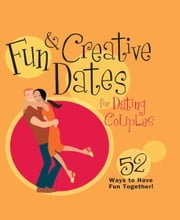 Fun & Creative Dates for Dating Couples - 52 Ways to Have Fun Together ebook by Howard Books