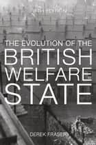 The Evolution of the British Welfare State - A History of Social Policy since the Industrial Revolution ebook by Derek Fraser