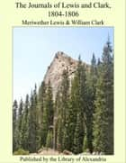 The Journals of Lewis and Clark, 1804-1806 ebook by MeriweTher, Clark Lewis