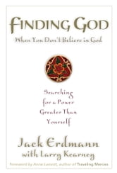 Finding God When You Don't Believe in God - Searching for a Power Greater Than Yourself ebook by Jack Erdmann