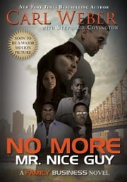 No More Mr. Nice Guy - A Family Business Novel ebook by Carl Weber,Stephanie Covington