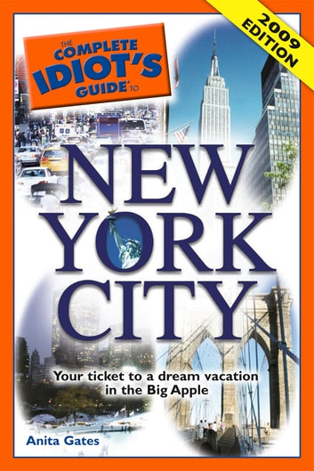 The Complete Idiot's Guide to New York City - Your Ticket to a Dream Vacation in the Big Apple eBook by Anita Gates