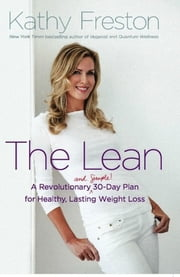 The Lean - A Revolutionary (and Simple!) 30-Day Plan for Healthy, Lasting Weight Loss ebook by Kathy Freston