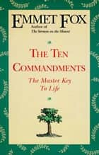 The Ten Commandments ebook by Emmet Fox