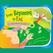 From Beginning to End - A Song About Life Cycles audiobook by Laura Purdie Salas