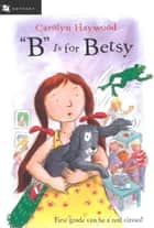"""B"" Is for Betsy ebook by Carolyn Haywood"