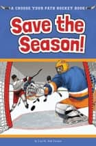 Save the Season! - A Choose Your Path Hockey Book ebook by Lisa M. Bolt Simons