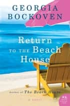 Return to the Beach House - A Beach House Novel ebook by Georgia Bockoven