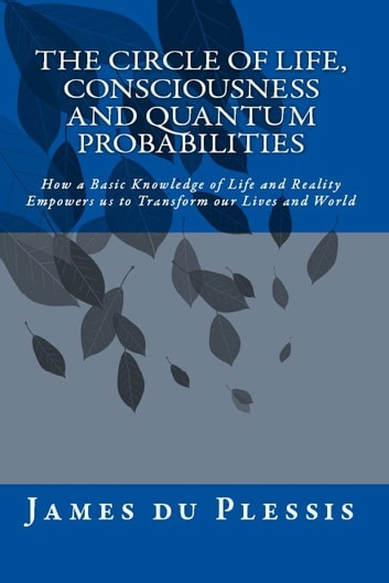The Circle of Life, Consciousness and Quantum Probabilities ebook by James du Plessis