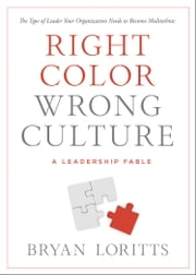 Right Color, Wrong Culture - The Type of Leader Your Organization Needs to Become Multiethnic ebook by Bryan Loritts