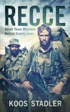 Recce (E) - Small Team Missions Behind Enemy Lines ebook by Koos Stadler