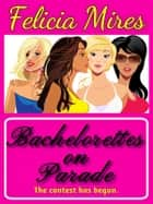 Bachelorettes on Parade ebook by Felicia Mires