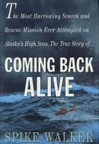 Coming Back Alive ebook by Spike Walker