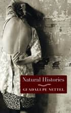 Natural Histories - Stories ebook by Guadalupe Nettel, J. T. Lichtenstein
