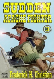 Sudden -- Apache Fighter (A Sudden Western #3) ebook by Frederick H. Christian