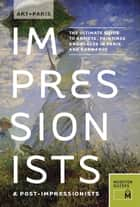 Art + Paris Impressionists & Post-Impressionists ebook by Museyon Guides