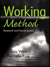Working Method - Research and Social Justice ebook by Lois Weis,Michelle Fine